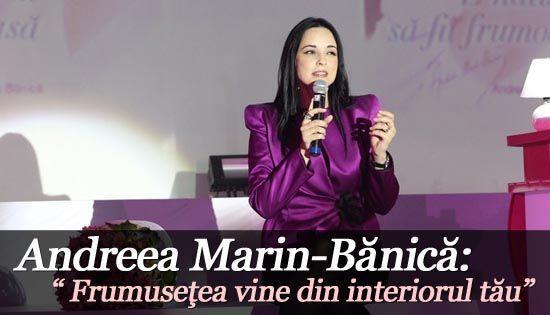 Foto: Andreea Marin-Bănică: Frumuseţea vine din interiorul tău