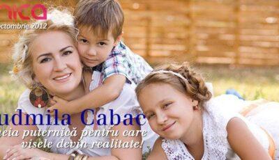 Ludmila Cabac –femeia puternică pentru care visele devin realitate!
