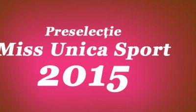 Vino la preselecţia Miss Unica Sport 2015