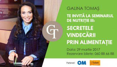 Galina Tomaş te invită la cel de-al treilea seminar: Secretele vindecări prin alimentaţie!