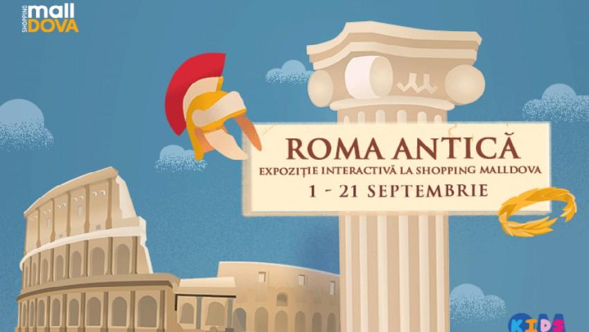 Foto: Află lucruri impresionante despre istoria Romei Antice, doar la Shopping MallDova!