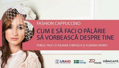 Prima ediție Fashion Cappuccino din acest an. Creatoarea de pălării Iuliana Chiroșca ne va învăța cum să facem o pălărie cu personalitate