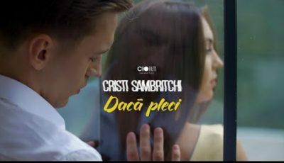"""Cristi Sambrițchi a lansat un nou videoclip pentru piesa """"Dacă pleci"""""""