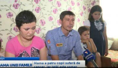 Drama unei familii din Floreşti. Mama a patru copii suferă de cancer, iar tatăl este şomer