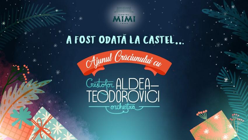 Foto: Întâmpină Ajunul Crăciunului cu Orchestra lui Cristofor Aldea-Teodorovici, la Castel Mimi!