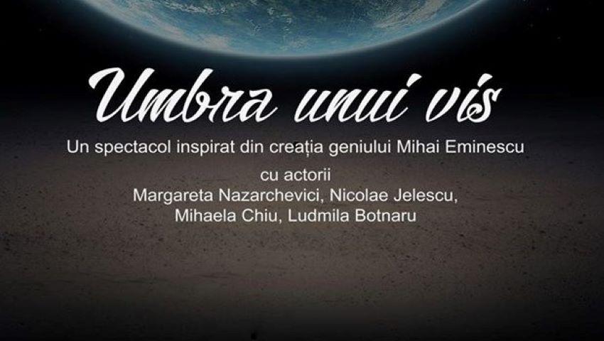 """Foto: ,,Umbra unui vis"""", un spectacol inspirat din creația eminesciană la Teatrul poetic Alexei Mateevici"""