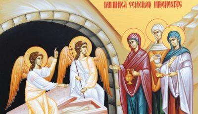 Astăzi, creștinii ortodocși sărbătoresc Duminica Mironosițelor