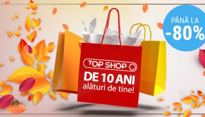 Sărbătorim 10 ani de Top Shop cu Oferte speciale de până la -80%!