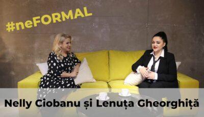 Talk Show: #neFormal cu Lenuța Gheorghiță și Nelly Ciobanu