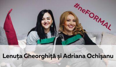 Talk Show: #neFormal cu Lenuța Gheorghiță și Adriana Ochișanu
